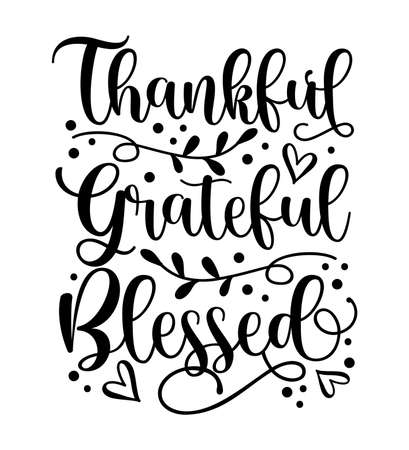 Thankful Grateful Blessed - Inspirational Thanksgiving day handwritten quote, lettering message. Good for greeting card, textile print, home decor, and other gifts design.