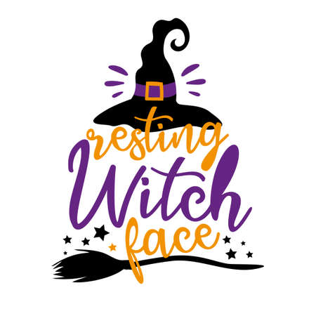 Resting witch face - funny Halloween saying with witch hat and broom. Good for T shirt print, poster, card, label, party decoration.