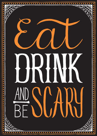 scary: Eat, Drink and Be Scary - Halloween typography background with frame.  Colors are global for easy editing.  EPS 8 file.