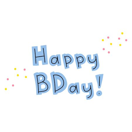 Hand-drawn inscription happy birthday. Cute lettering in trendy colors. Blue letters on a white background with small pink and yellow spots of confetti. Holiday greetings. Stock vector illustration. Ilustração