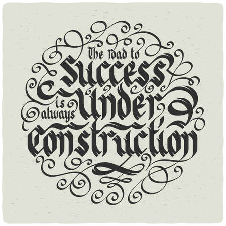 """Lettering composition in gothic style with slogan """"the road to success is always under construction"""""""