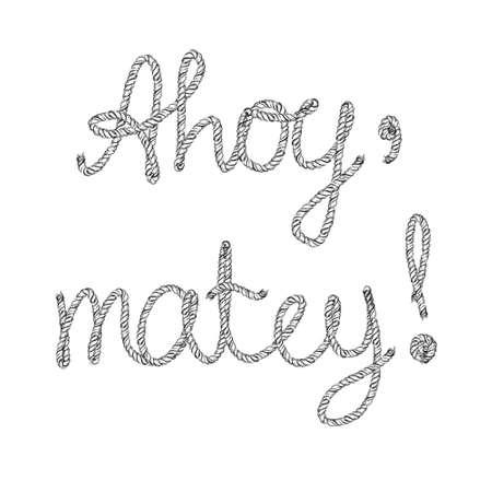 ahoy: Ahoy, matey! Rope lettering hand drawn vector illustration Illustration