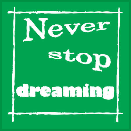 witty: Never stop dreaming -  design element for poster, t-shirt design.  lettering. Vector .