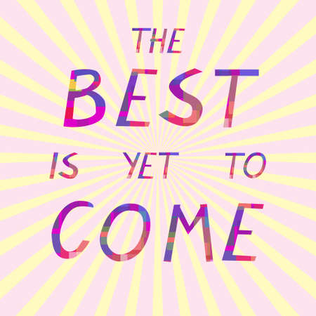 Inspirational motivational poster Best is yet to come, vector illustration