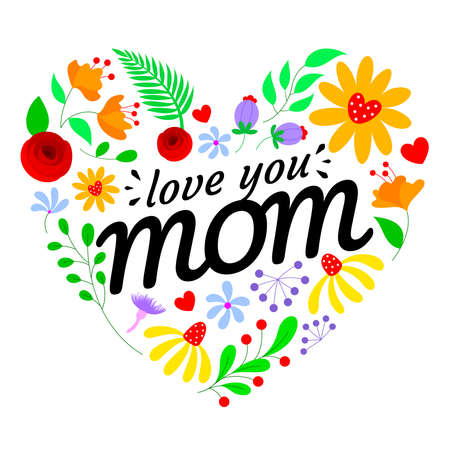 Flowers in heart shape with love you mom. Happy mothers day. Vector illustration.