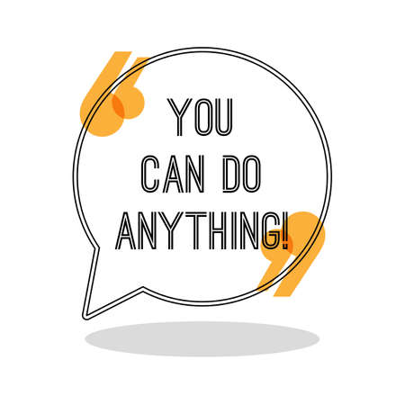 anything: You can do anything. Inspiring creative motivation quote. Motivational poster in speech bubble with brackets. Vector illustration typography poster concept design. Famous quotation. Inspiration phrase