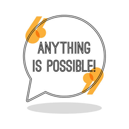 anything: Anything is possible. Inspiring creative motivation quote. Motivational poster in speech bubble with brackets. Vector illustration typography poster concept design. Famous quotation. Inspiration phrase Illustration