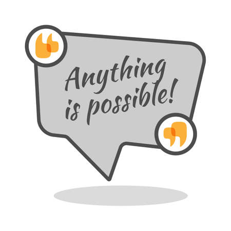anything: Anything is possible motivational poster in abstract frame with quotes. Famous slogan saying isolated on square speech bubble. Wise expression to encourage spirit of depressed person. Vector logo Illustration