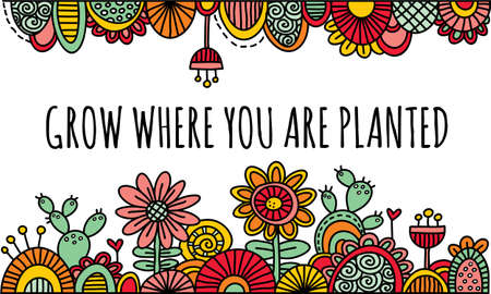 Grow Where You Are Planted Hand Drawn bright coloured illustration of flowers, cactus, blooming garden