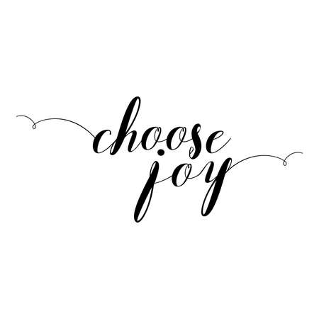 ecstasy: Choose joy. Hand drawn lettering. Inscriptions for pride and joy and self-satisfaction versus   sadness and depression. Painted brush lettering. Custom typography. Calligraphic. Poster with phrase. Illustration