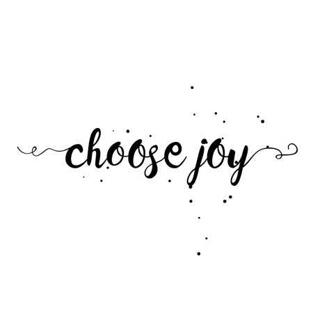 ecstasy: Choose joy, hand drawn card and lettering calligraphy motivational quote for pride and joy and self-satisfaction versus   sadness and depression. Inspirational typographic design.
