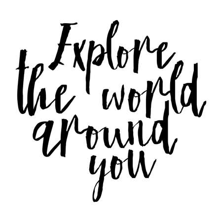 Explore the world around you, hand drawn wonder, exploration quote. Artworks for wear. Inspirational typography emblem. Illustration