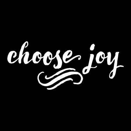 joy of life: Choose joy lettering card. Hand drawn lettering poster for enjoy life style . Ink illustration. Modern calligraphy. Pride and joy typography background.