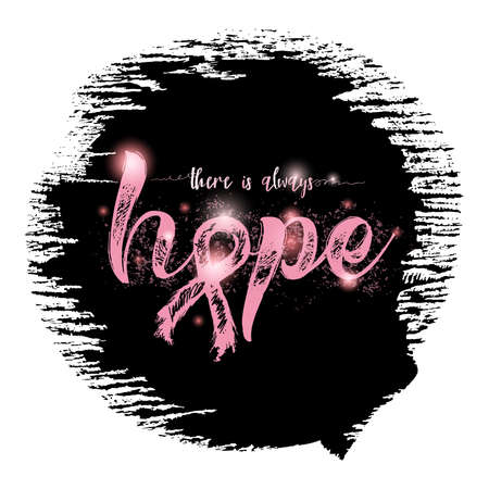 There is always hope. Inspirational quote about breast cancer awareness. Modern calligraphy phrase with hand drawn lettering and pink ribbon. Hand painted grunge textures background.