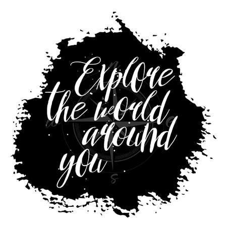 Explore the world around you calligraphic inscription. Usable for travel cards posters banners, t-shirts and overlay. Illustration