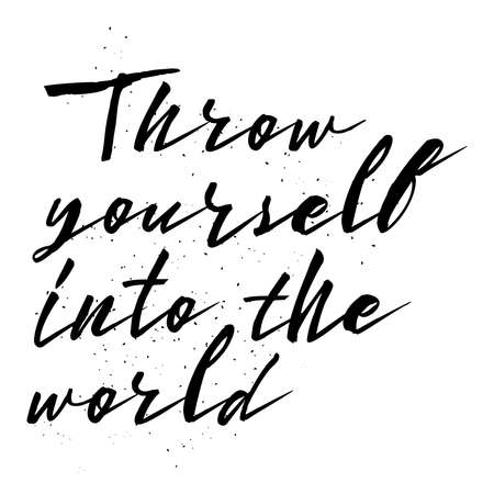 Throw yourself into the world. Inspirational quote, travel, adventure life style and extreme sport. Modern calligraphy phrase with hand drawn lettering. Painted grunge textures. Wondering in life.