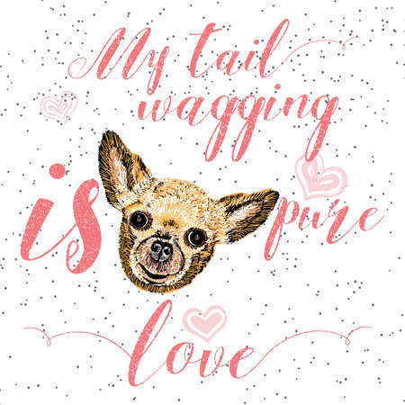 Vector illustration of cute little smiling dog with My tail wagging is pure love lettering calligraphy motivational quote. Pet lover greeting card, vintage typography poster, t-shirt print Illustration