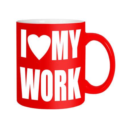I love my work - mug, isolated over white