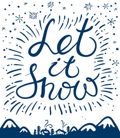 let it snow: Let it snow hand drawn calligraphic lettering composition. Christmas and New Year cute vector background with inspirational guote and snowflakes. Design element for greeting cards, posters, t-shirts with winter mountain  landscape and houses Illustration