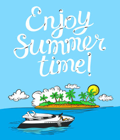 Enjoy summer time lettering poster. Background with cartoon yacht and relaxing girl and tropical landscape with idyllic island and palms. Vector seasonal illustration for travel cards, backdrops, t-shirts Illustration