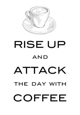 motto: Card Motto Rise up and attack the day with coffee. Inspiring print slogan.