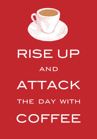 Card Motto Rise up and attack the day with coffee. Inspiring print slogan for t-shirt. Hand drawn cup of coffee. Red background.