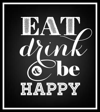 Eat, drink and be happy - Quote Typographical Background.