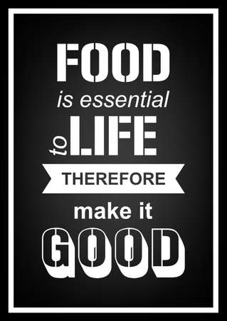 life is good: Food is essential to life therefore make it good - Quote Typographical Background.