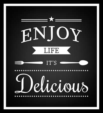 restaurant food: Enjoy life, it s delicious - Quote Typographical Background.