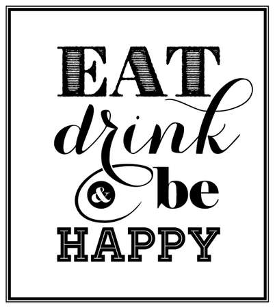 Eat, drink and be happy - Quote Typographical Background. Vectores