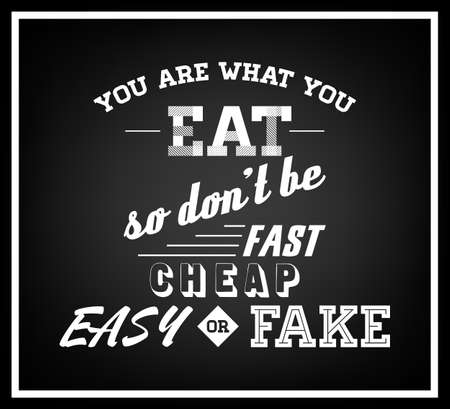 what to eat: You are what you eat, so don t be fast, cheap, easy or fake - Quote Typographical Background.  Illustration