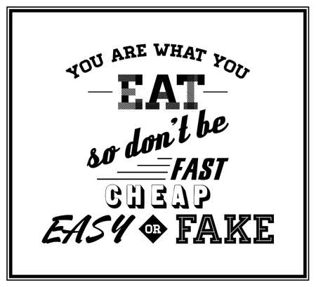 You are what you eat, so don t be fast, cheap, easy or fake - Quote Typographical Background. Illustration
