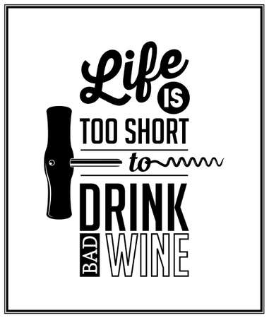 Life is too short to drink bad wine - Quote Typographical Background.   矢量图像