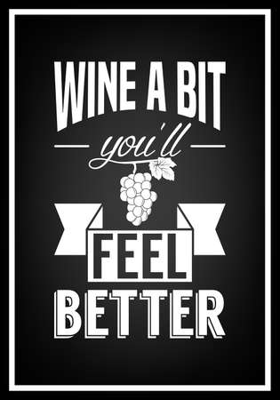 Wine a bit, you ll feel better - Quote Typographical Background.