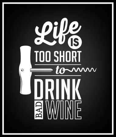 Life is too short to drink bad wine - Quote Typographical Background.