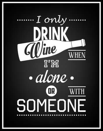 I only drink wine when i am alone or with someone - Quote Typographical Background.   矢量图像