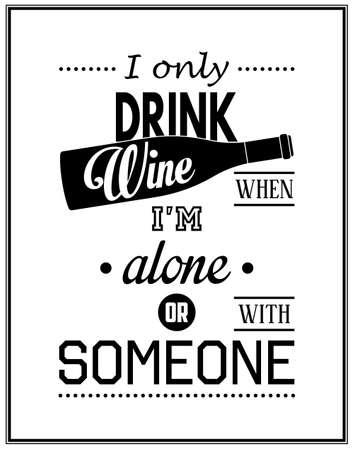 Ik drink alleen wijn wanneer ik alleen of met iemand - Quote typografie Achtergrond. Stockfoto - 43431654