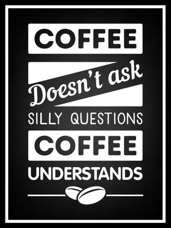 silly: Coffee does not ask silly questions, coffee understands  - Quote Typographical Background. Vector EPS8 illustration. Illustration