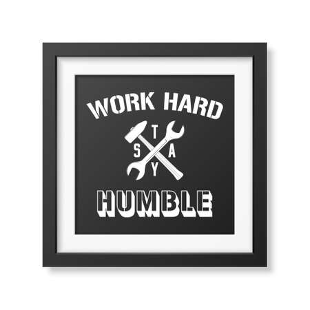 humble: Work hard, stay humble - Quote typographical Background in the realistic square black frame isolated on white background . Vector   illustration.