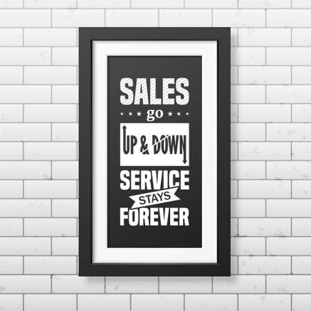stays: Sales go up and down, service stays forever - Quote typographical Background in realistic square black frame on the brick wall backgroundd . Vector   illustration.