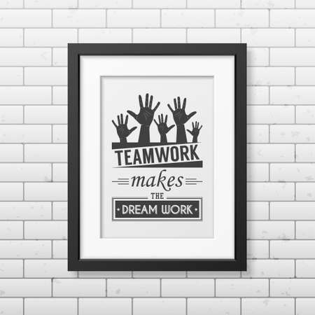 business people meeting: Teamwork makes the dream work - Quote typographical Background in realistic square black frame on the brick wall background. Vector   illustration. Illustration