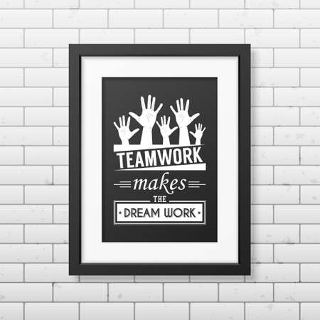 old business man: Teamwork makes the dream work - Quote typographical Background in realistic square black frame on the brick wall background. Vector   illustration. Illustration