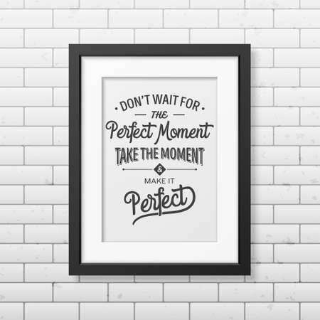 old business man: Do not wait for the perfect moment, take the moment and make it perfect - Quote typographical Background in realistic square black frame on the brick wall background. Vector   illustration.