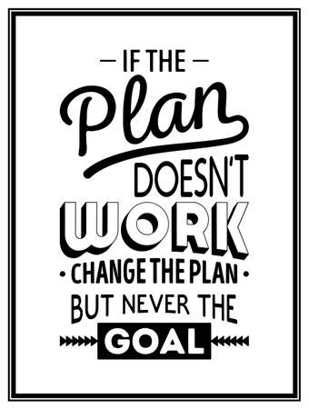 If the plan does not work, change the plan, but never the goal - Quote Typographical Background. Vector   illustration.