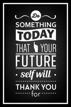 Do something today that your future self will thank you for  - Quote Typographical Background. Vector   illustration.