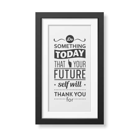 old business man: Do something today that your future self will thank you for - Quote typographical Background in the realistic square black frame isolated on white background . Vector   illustration.