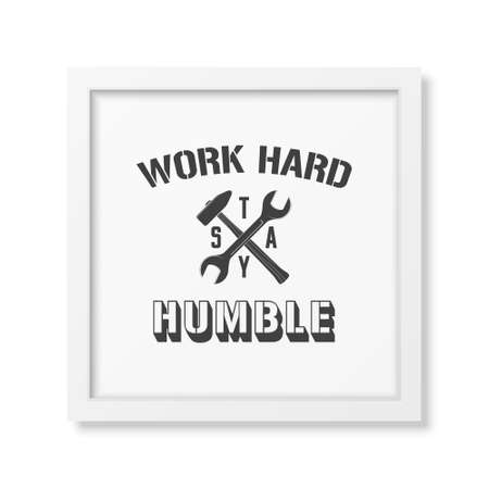 humble: Work hard, stay humble - Quote typographical Background in the realistic square white frame isolated on white background. Vector   illustration.