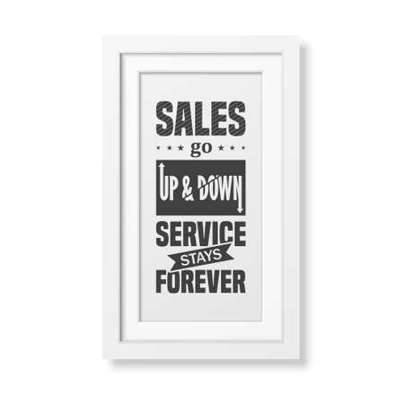 stays: Sales go up and down, service stays forever - Quote typographical Background in the realistic square white frame isolated on white background. Vector   illustration.