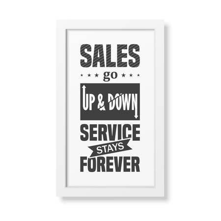 business people meeting: Sales go up and down, service stays forever - Quote typographical Background in the realistic square white frame isolated on white background. Vector   illustration.