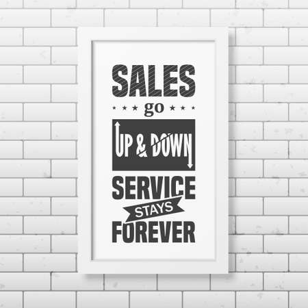 business people meeting: Sales go up and down, service stays forever - Quote typographical Background in realistic square white frame on the brick wall background. Vector   illustration.